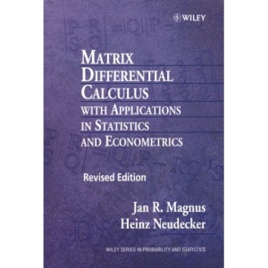 Matrix Differential Calculus with Applications in Statistics and Econometrics, 2nd Edition (Wiley Series in Probability and Statistics: Texts and References Section)
