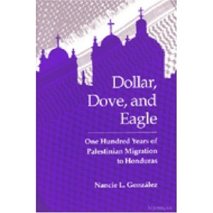 Dollar, Dove, and Eagle: One Hundred Years of Palestinian Migration to Honduras