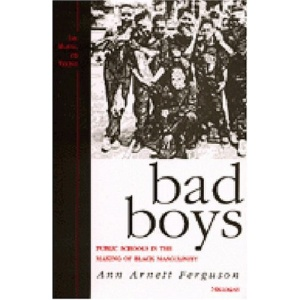 Bad Boys: Public Schools in the Making of Black Masculinity (Law, Meaning & Violence)