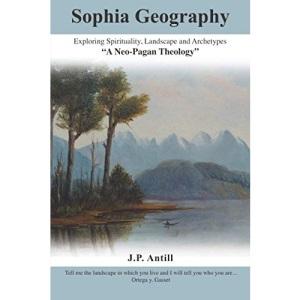 Sophia Geography: - Exploring Spirituality, Landscape and Archetypes