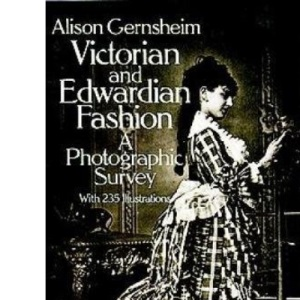 Victorian and Edwardian Fashion: A Photographic Survey (Dover Fashion and Costumes)