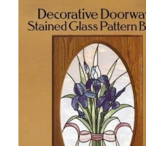 Decorative Doorways Stained Glass Pattern Book: 151 Designs for Sidelights, Fanlights, Transoms, etc.: 151 Designs for Sidelights, Fanlights, Transoms, etc. (Dover Stained Glass Instruction)