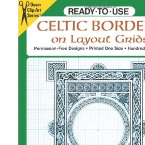 Ready-to-Use Celtic Borders on Layout Grids (Dover Clip Art Ready-to-Use)