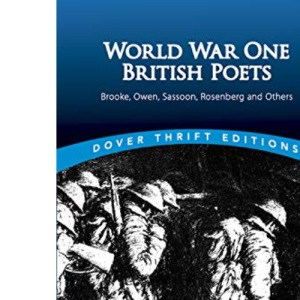 World War One British Poets: Brooke, Owen, Sassoon, Rosenberg and Others (Dover Thrift)