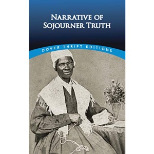 Narrative of Sojourner Truth (Dover Thrift Editions): A Bondswoman of Olden Time, with a History of Her Labors and Correspondence Drawn from Her Book of Life