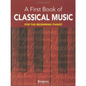 My First Book of Classical Music: 20 Themes by Beethoven, Mozart, Chopin and Other Great Composers in Easy Piano Arrangements