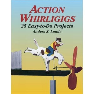 Action Whirligigs: 25 Easy-to-Do- P: 25 Easy to Do Projects (Woodworking Whirligigs)