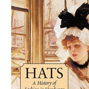 Hats: A History of Fashion in Headwear (Dover Fashion and Costumes)