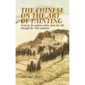 The Chinese on the Art of Painting: Texts by the Painter-Critics, from the 4th Through to the 19th Centuries (Dover Books on Art, Art History)