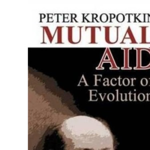 Mutual Aid: A Factor of Evolution (Dover Books on History, Political and Social Science)