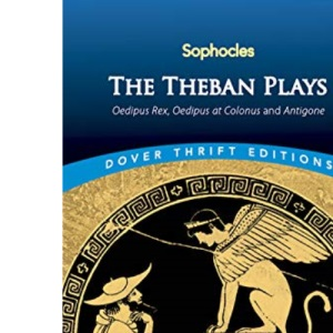 Theban Plays: Oedipus Rex, Oedipus at Colonus and Antigone (Dover Thrift Editions)