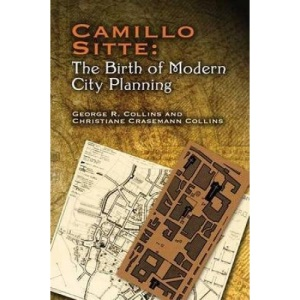 Camillo Sitte: The Birth of Modern City Planning: With a Translation of the 1889 Austrian Edition of His City Planning According to Artistic Principles (Dover Books on Architecture)