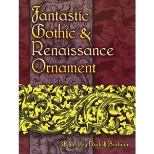 Fantastic Gothic and Renaissance Ornament (Dover Pictorial Archives)