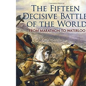The Fifteen Decisive Battles of the World: From Marathon to Waterloo (Dover Books on History, Political and Social Science)