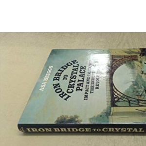 Iron Bridge to Crystal Palace: Impact and Images of the Industrial Revolution