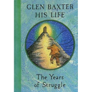 Glen Baxter - His Life: The Years of Struggle
