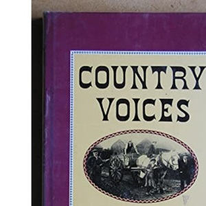 Country Voices: Life and Lore in Farm and Village
