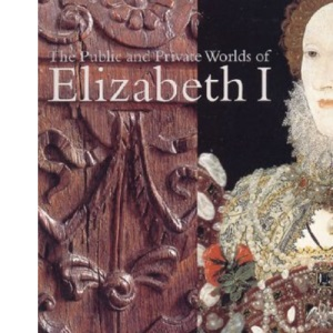 In Public and in Private: Elizabeth I and Her World