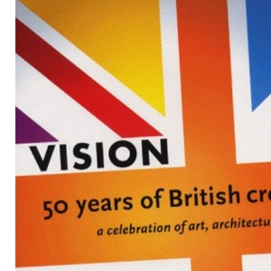 Vision: 50 Years of British Creativity, a Celebration of Art, Architecture and Design (Cutting Edge)