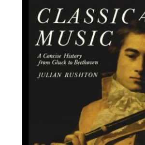 Classical Music: A Concise History - From Gluck to Beethoven (World of Art S.)