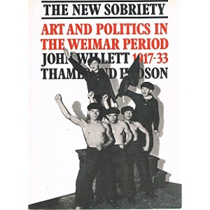 The New Sobriety : Art and Politics in the Weimar Period 1917-33