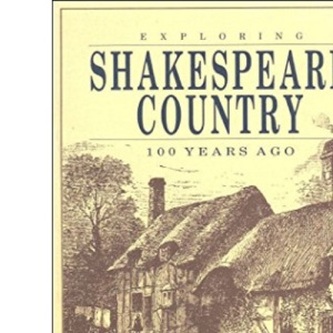 Exploring Shakespeare Country 100 Years Ago (Exploring Britain 100 years ago)