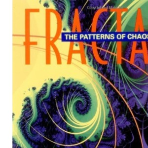 Fractals: The Patterns of Chaos - Discovering a New Aesthetic of Art, Science and Nature