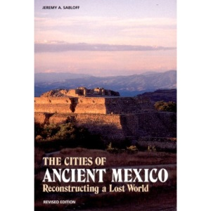 Cities of Ancient Mexico: Reconstructing a Lost World