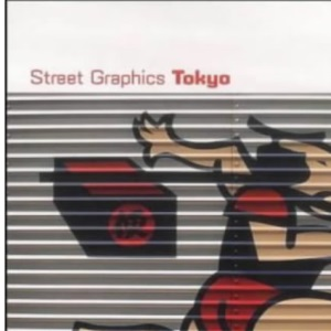 Street Graphics Tokyo (Street Graphics / Street Art)