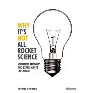 Why It's Not All Rocket Science: Scientific Theories and Experiments Explained