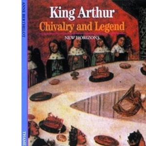 King Arthur: Chivalry and Legend (New Horizons)
