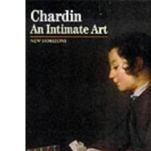 Chardin: An Intimate Art (New Horizons)