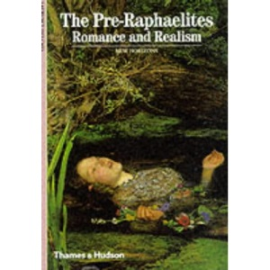 The Pre-Raphaelites: Romance and Realism (New Horizons)