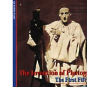 The Invention of Photography: The First Fifty Years (New Horizons)