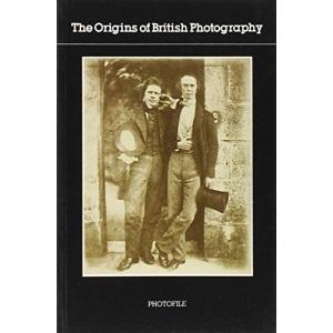 The Origins of British Photography (Photofile)
