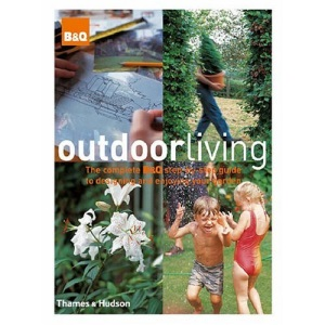 Outdoor Living: The Complete B&Q Step-by-step Guide to Designing and Enjoying Your Garden