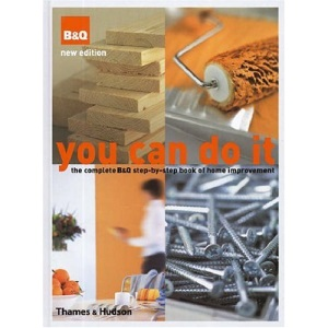 You Can Do it: The Complete 'B&Q' Step-by-Step Book of Home Improvement