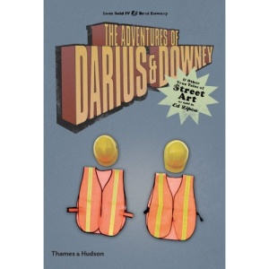 The Adventures of Darius & Downey: & Other True Tales of Street Art as told to Ed Zipco: And Other True Tales of Street Art as Told to Ed Zipco (Street Graphics / Street Art)