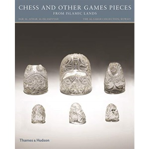 Chess and other Games Pieces from Islamic Lands (The al-Sabah Collection/Dar al-Athar al-Islamiyyah)