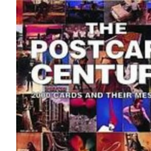 The Postcard Century: 2000 Cards and Their Messages: Cards and Their Messages, 1900-2000