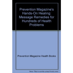 Prevention Magazine's Hands-On Healing: Message Remedies for Hundreds of Health Problems