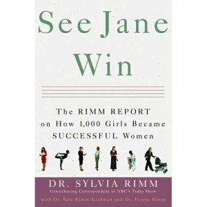 See Jane Win: The Rimm Report on How 1000 Girls Become Successful Women