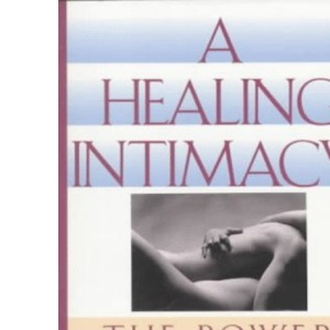 A Healing Intimacy: The Power of Loving Connections