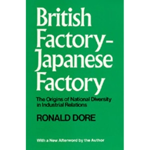British Factory -Japanese Factory: With a New Afterword: The Origins of National Diversity in Industrial Relations