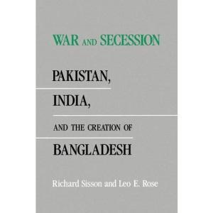 War and Secession: Pakistan, India and the Creation of Bangladesh