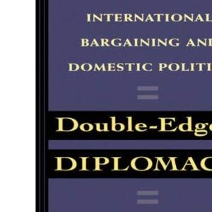 Double-Edged Diplomacy: International Bargaining and Domestic Politics: 25 (Studies in International Political Economy)