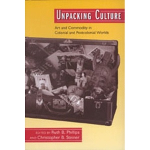 Unpacking Culture: Art and Commodity in Colonial and Postcolonial Worlds