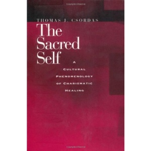 The Sacred Self: A Cultural Phenomenology of Charismatic Healing