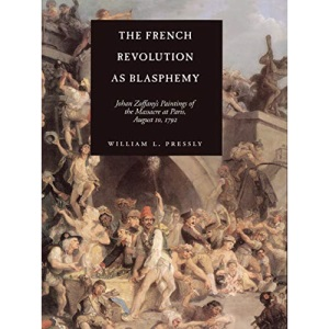 The French Revolution as Blasphemy: Johan Zoffany's Paintings of the Massacre at Paris, August 10, 1792 (Discovery Series)