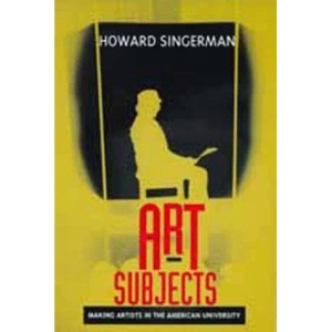 Art Subjects: Making Artists in the American University